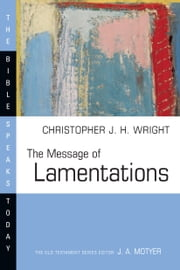 The Message of Lamentations ebook by Christopher J. H. Wright