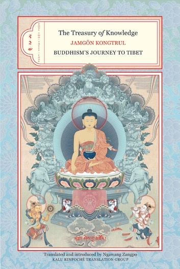 The Treasury of Knowledge: Books Two, Three, and Four - Buddhism's Journey to Tibet ebook by Jamgon Kongtrul