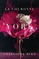 La Couronne de York ebook by Charlotte Byrd