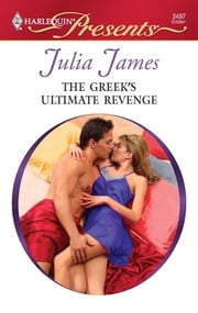 The Greek's Ultimate Revenge ebook by Julia James