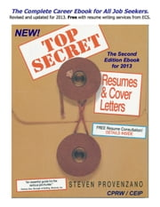 TOP SECRET Resumes & Cover Letters, the Second Edition Ebook for 2013 ebook by Steven Provenzano CPRW/CEIP