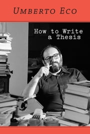 How to Write a Thesis ebook by Umberto Eco,Caterina Mongiat Farina,Geoff Farina,Francesco Erspamer