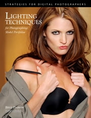 Lighting Techniques for Photographing Model Portfolios - Strategies for Digital Photographers ebook by Billy Pegram