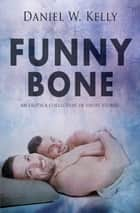 Funny Bone ebook by Daniel W. Kelly