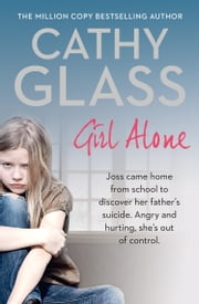 Girl Alone: Joss came home from school to discover her father's suicide. Angry and hurting, she's out of control. ebook by Cathy Glass
