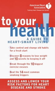 American Heart Association To Your Health! - A Guide to Heart-Smart Living ebook by American Heart Association