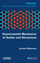 Experimental Mechanics of Solids and Structures ebook by Jérôme Molimard