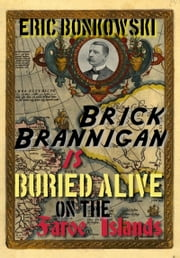 Brick Brannigan is Buried Alive on the Faroe Islands! ebook by Eric Bonkowski