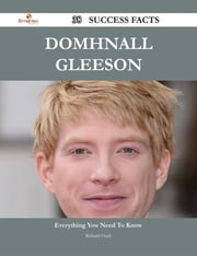 Domhnall Gleeson 38 Success Facts - Everything you need to know about Domhnall Gleeson ebook by Richard Finch