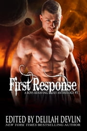 First Response - A Boys Behaving Badly Anthology Book #5 eBook by Delilah Devlin, Elle James, M Jayne,...