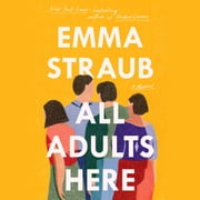 All Adults Here - A Novel audiobook by Emma Straub