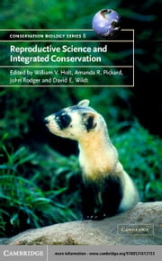 Reproductive Science and Integrated Conservation ebook by Holt, William V.