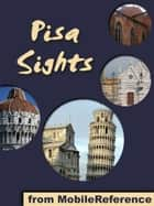 Pisa Sights: a travel guide to the top 25 attractions in Pisa, Tuscany, Italy (Mobi Sights) ebook by