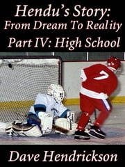 Hendu's Story: From Dream To Reality, Part IV: High School ebook by David H. Hendrickson
