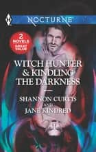 Witch Hunter & Kindling the Darkness - An Anthology ebook by Shannon Curtis, Jane Kindred