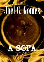 A Sopa ebook by Joel G. Gomes