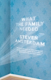 What the Family Needed - A Novel ebook by Steven Amsterdam