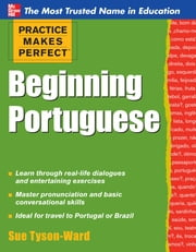 Practice Makes Perfect Beginning Portuguese - Beginning Portuguese ebook by Sue Tyson-Ward