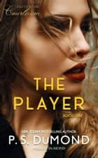THE PLAYER ebook by Pamela DuMond, P. S. DuMond