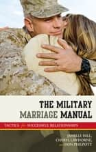 The Military Marriage Manual - Tactics for Successful Relationships ebook by Don Philpott, Cheryl Lawhorne-Scott, Janelle B. Moore