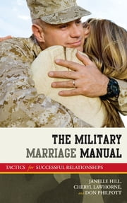 The Military Marriage Manual - Tactics for Successful Relationships ebook by Don Philpott,Cheryl Lawhorne-Scott,Janelle B. Moore
