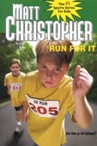 Run For It ebook by Matt Christopher