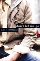 ebook Don't Let Me Go de J.H. Trumble
