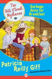 Garbage Juice for Breakfast ebook by Patricia Reilly Giff,Blanche Sims