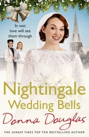 Nightingale Wedding Bells - A heartwarming wartime tale from the Nightingale Hospital ebook by Donna Douglas