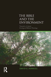 The Bible and the Environment - Towards a Critical Ecological Biblical Theology ebook by David G. Horrell