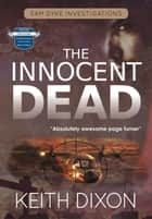 The Innocent Dead - Sam Dyke Investigations, #7 ebook by Keith Dixon