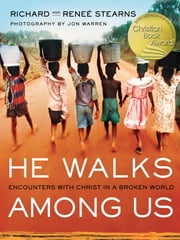 He Walks Among Us: Encounters with Christ in a Broken World ebook by Stearns, Richard