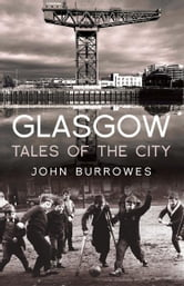 Glasgow - Tales of the City ebook by John Burrowes