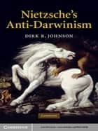 Nietzsche's Anti-Darwinism ebook by Dirk R. Johnson