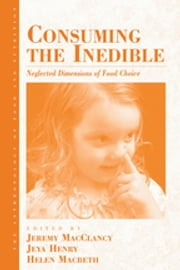 Consuming the Inedible - Neglected Dimensions of Food Choice ebook by Jeremy M. MacClancy,Jeya Henry,Helen Macbeth