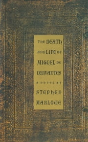 The Death and Life of Miguel De Cervantes: A Novel ebook by Stephen Marlowe