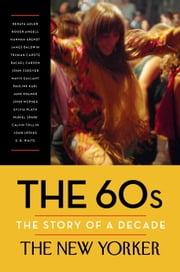 The 60s: The Story of a Decade ebook by The New Yorker Magazine,Renata Adler,Hannah Arendt,Henry Finder,David Remnick