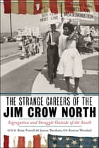 The Strange Careers of the Jim Crow North - Segregation and Struggle outside of the South ebook by Brian Purnell, Komozi Woodard, Jeanne Theoharis
