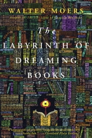 Labyrinth of Dreaming Books: A Novel ebook by Walter Moers,John Brown