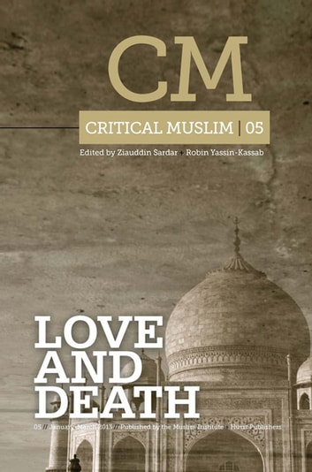 Critical Muslim 5 - Love and Death ebook by