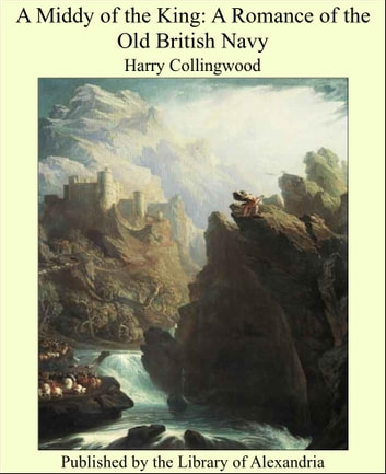 A Middy of the King: A Romance of the Old British Navy ebook by Harry Collingwood