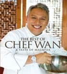 The Best of Chef Wan - The Taste of Malaysia ebook by Chef Wan