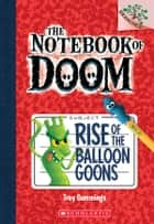 The Notebook of Doom #1: Rise of the Balloon Goons (A Branches Book) ebook by Troy Cummings