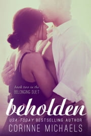 Beholden (The Belonging Duet #2) ebook by Corinne Michaels