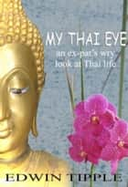 My Thai Eye ebook by Edwin Tipple