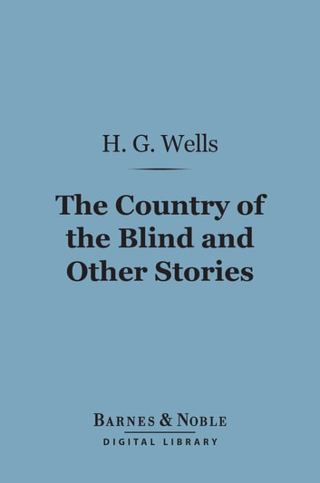The Country of the Blind and Other Stories (Barnes & Noble Digital Library) ebook by H. G. Wells