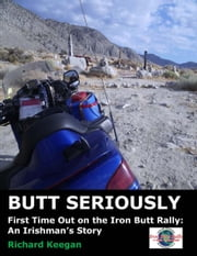 Butt Seriously: First Time Out on the Iron Butt Rally: An Irishman's Story ebook by Kobo.Web.Store.Products.Fields.ContributorFieldViewModel
