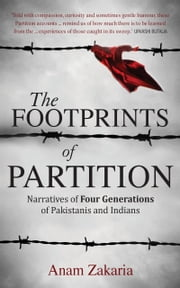 The Footprints of Partition: Narratives of Four Generations of Pakistanis and Indians ebook by Anam Zakaria