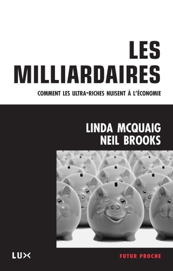 Les milliardaires ebook by Linda McQuaig,Neil Brooks,Alain Deneault