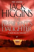 The President's Daughter (Sean Dillon Series, Book 6) ebook by Jack Higgins